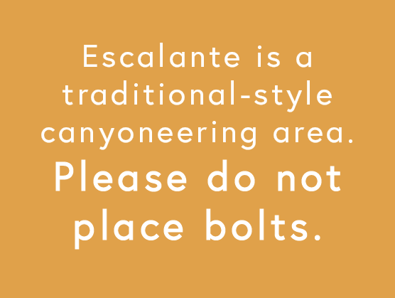 Escalante is a traditional canyoneering area - no bolting please.