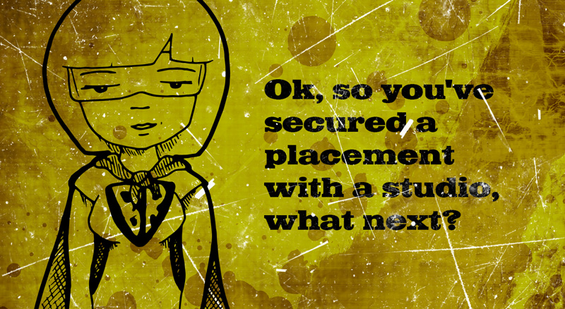 Ok, so you've secured a placement with a studio, what next?