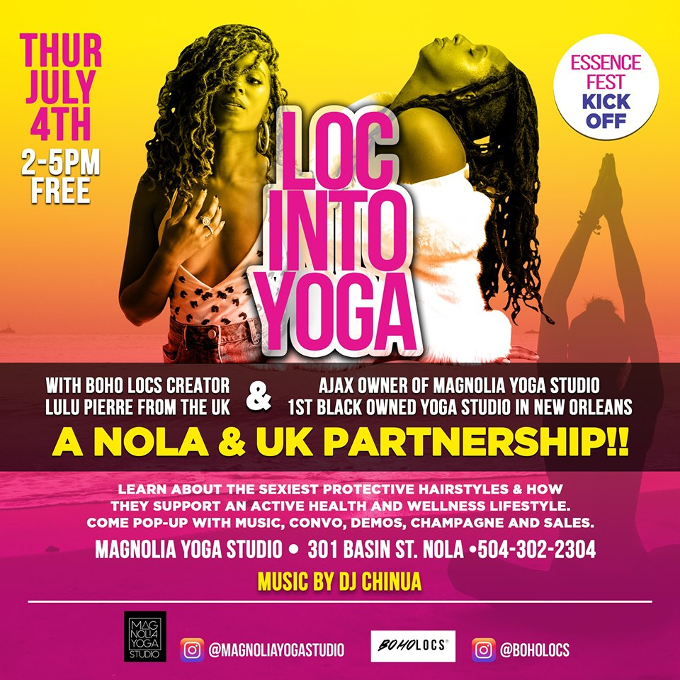 LOC INTO YOGA - Thursday, July 4th 2019, From 2-5 PMA spirited FREE event which includes a conversation about Hair & Health led by two of the best in the game Lulu Pierre owner of Boho Locs in town from London & Ajax owner of Magnolia Yoga Studio.They will have demos, sales, champagne, music and YOU!Come learn about the sexiest protective hairstyles & how they support an active health & wellness lifestyle.