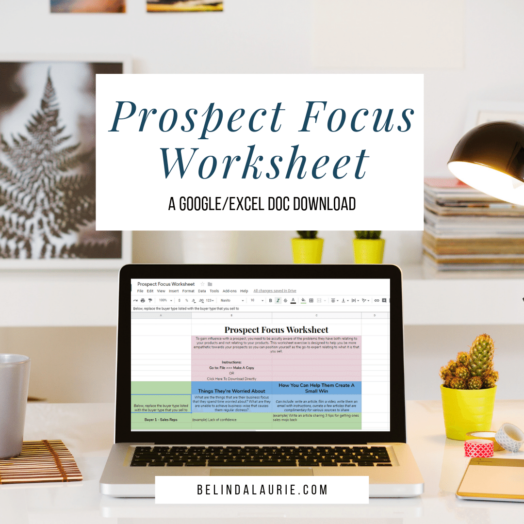 Prospect Focus Worksheet   This worksheet exercise is designed to help you be more empathetic towards your prospects so you can position yourself as the go-to expert relating to what it is that you sell.
