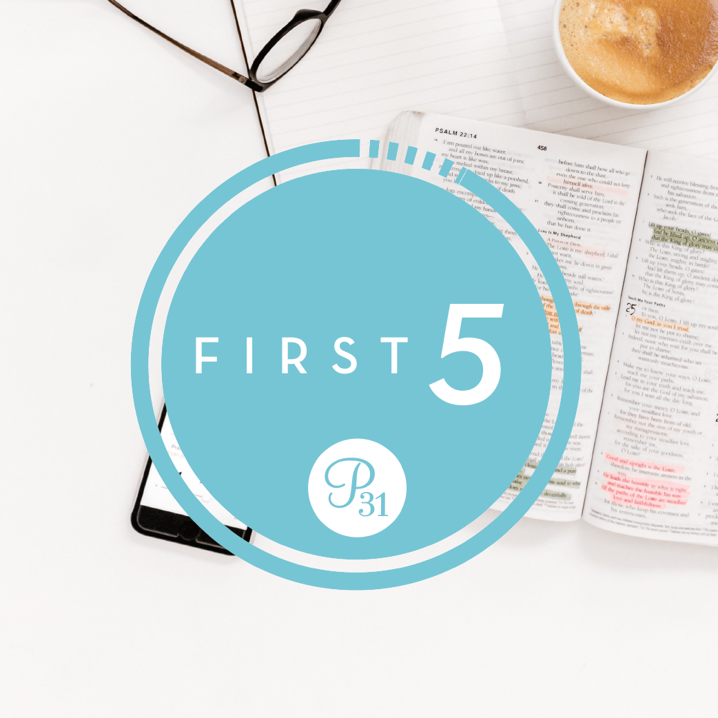 First 5 - We say we put God first … So wouldn't it make sense that we give Him the first 5 minutes of each day?