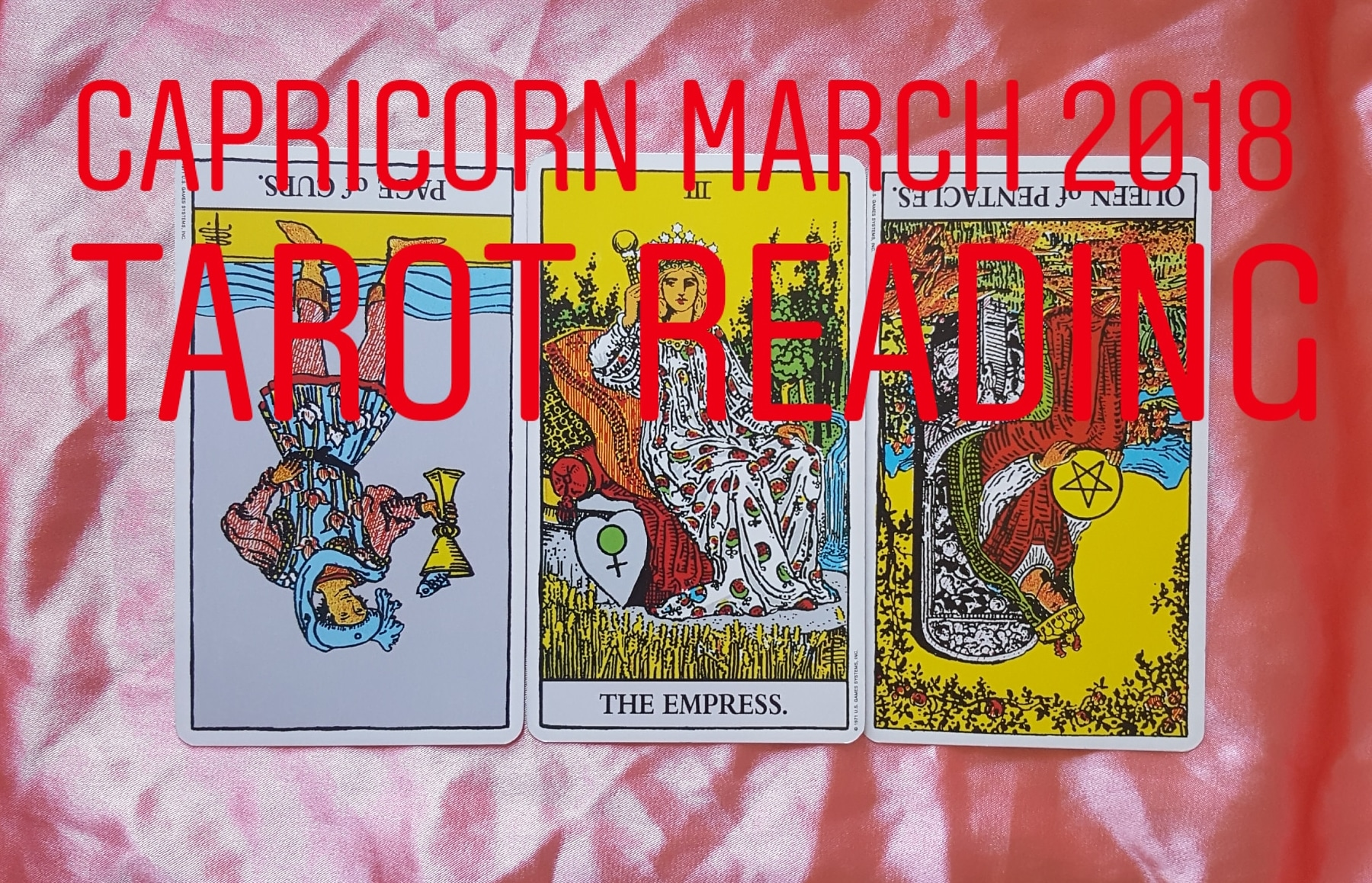 Capricorn March 2018  Page of Cups reversed/ The Empress/ Queen of Pentacles reversed
