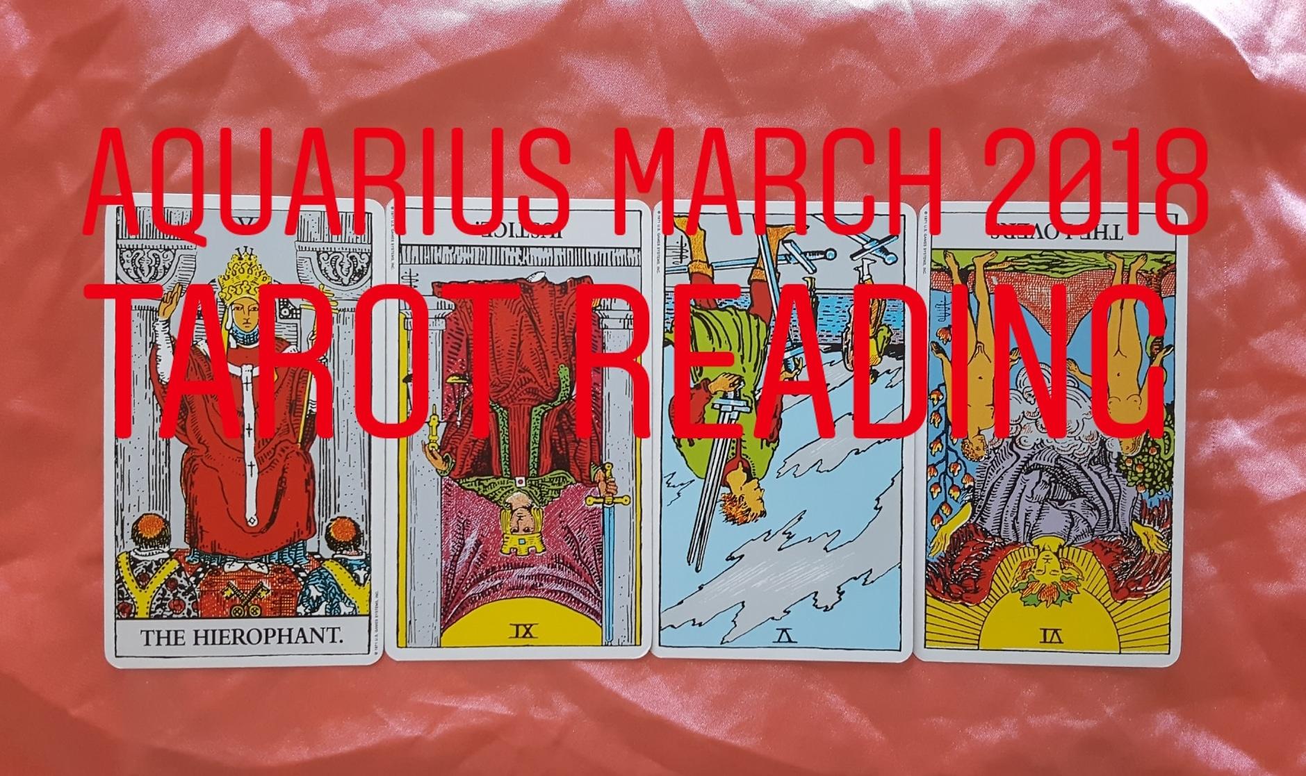 Aquarius March 2018  The Hierophant/ Justice reversed/ 5 of Swords reversed/ The Lovers reversed