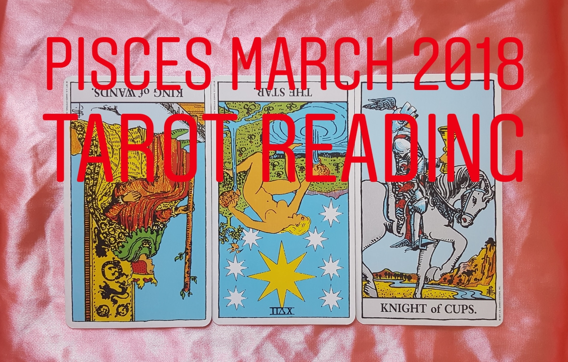 Pisces March 2018  King of Wands reversed/ The Star reversed/ Knight of Cups