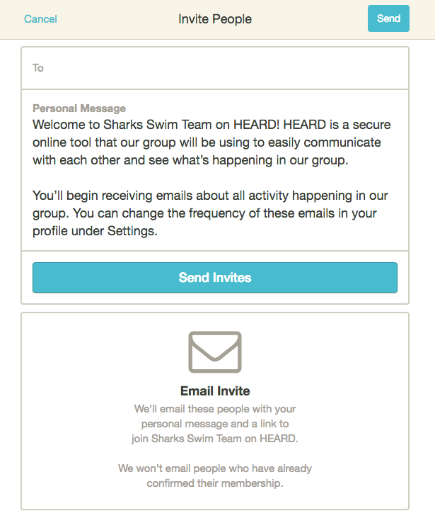 +Add New Members: Enter member email addresses in the To field with comma separating each address.Update the Personal Message.Click Send Invites. - If you are a school group, HEARD can help invite your entire group. Contact support@heardnow.co.