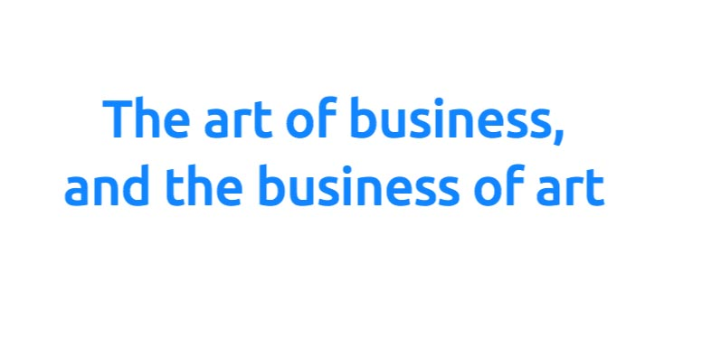 The art of business, and the business of art