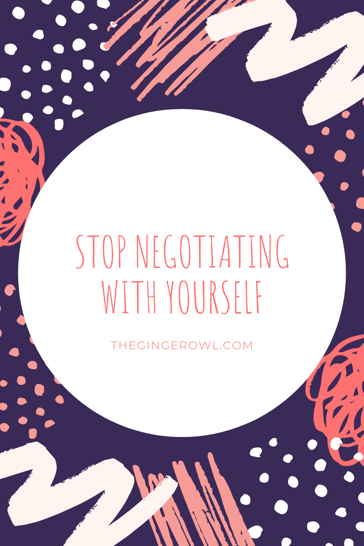stop negotiating with yourself.png