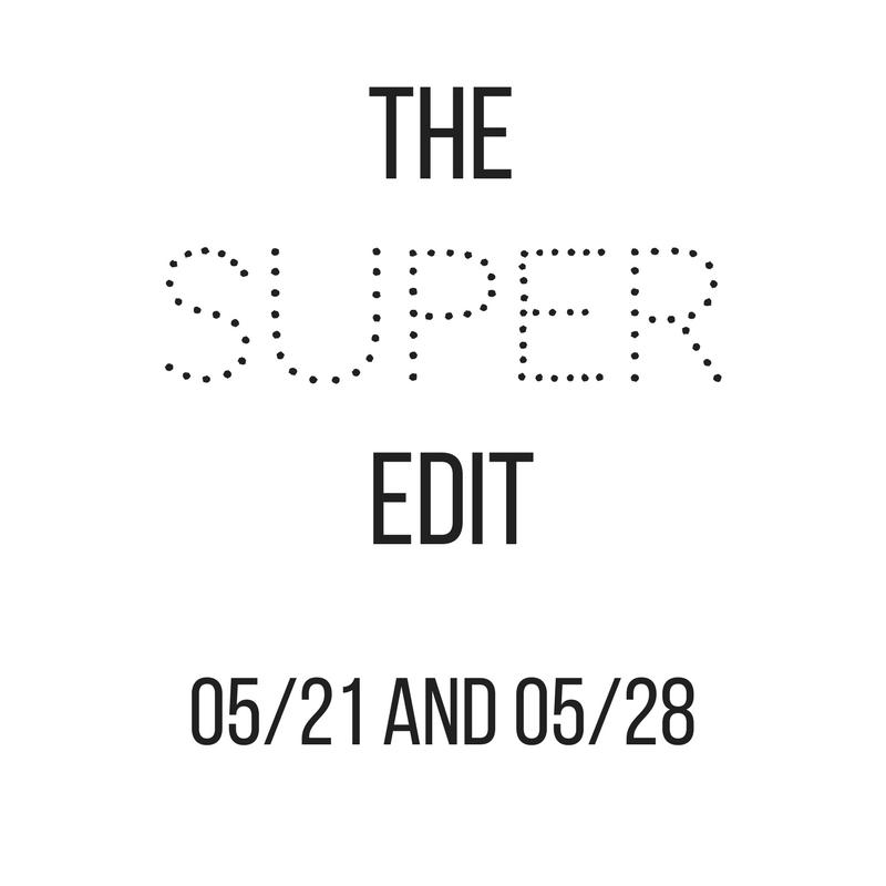 the-edit-5/21-5/28.jpg