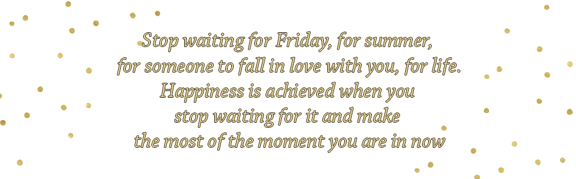 stop waiting for friday quote.jpg
