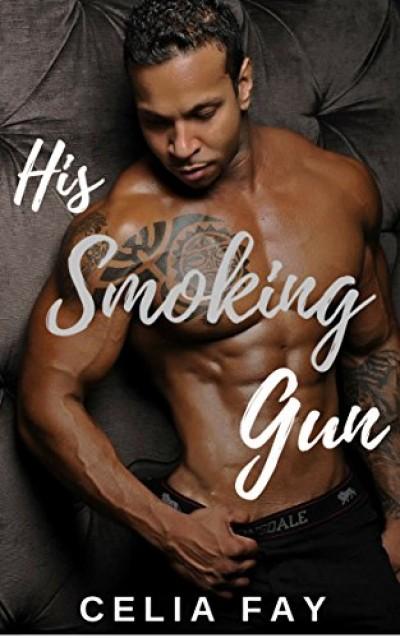 HIS SMOKING GUN BY CELIA FAY