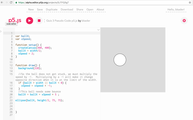 PSEUDO CODE BALL BOUNCE  https://alpha.editor.p5js.org/projects/SJTFQ3gT