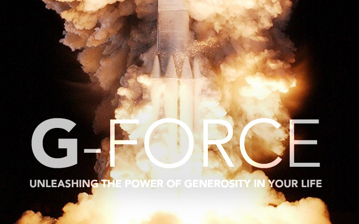 G-Force: Unleashing the Power of Generosity in Your Life