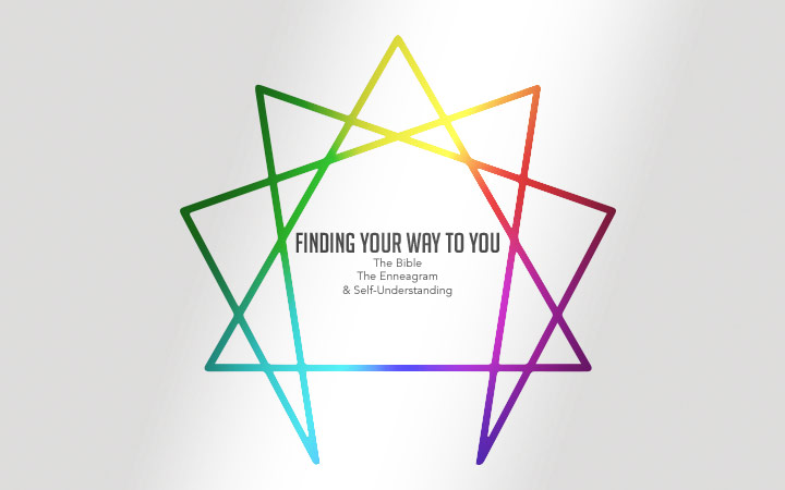 Finding Your Way to You: The Bible, The Enneagram & Self-Understanding