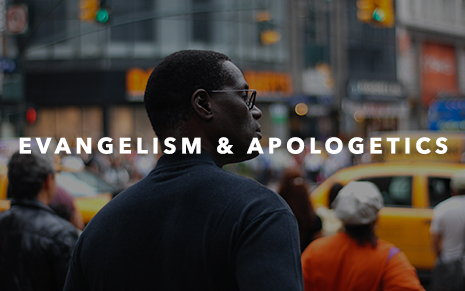 EVANGELISM & APOLOGETICS
