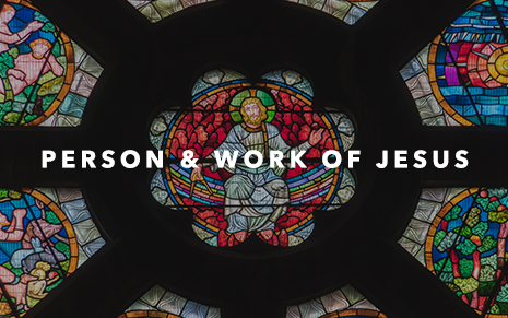 PERSON & WORK OF JESUS