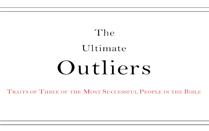 The Ultimate Outliers: Traits of Three of the Most Successful People in the Bible
