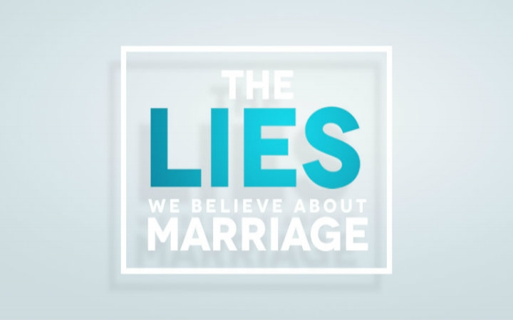 The Lies We Believe About Marriage
