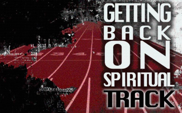 Getting Back on Spiritual Track