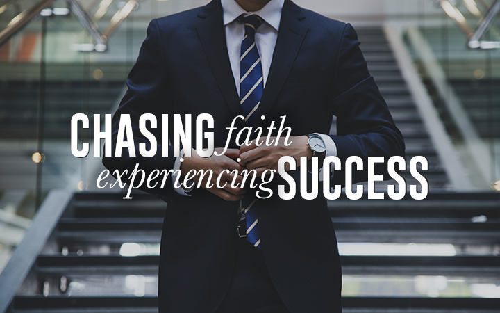 Chasing Faith, Experiencing Success