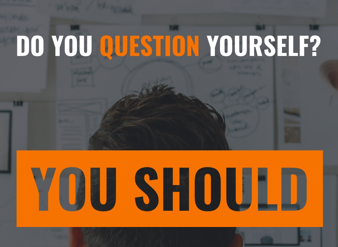 Do you question yourself?  You should small business blog