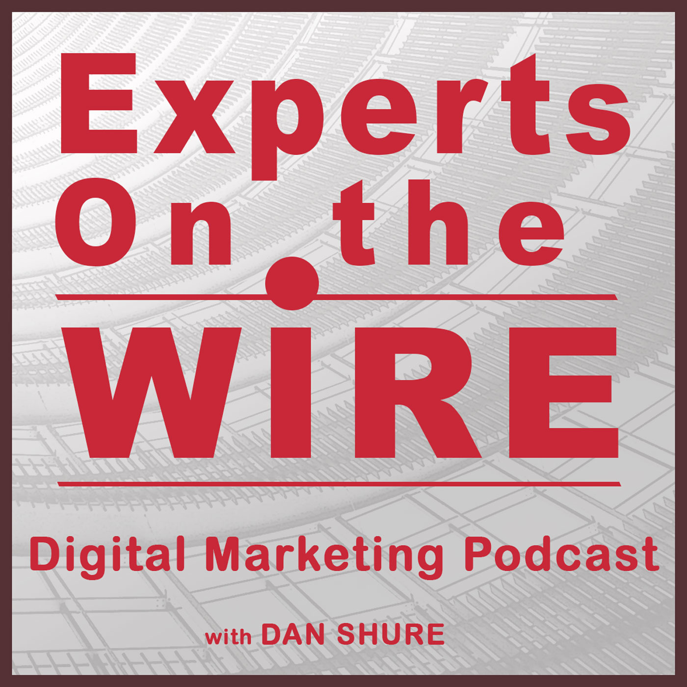 Experts on the wire by Dan Shure is a digital marketing and social media podcast