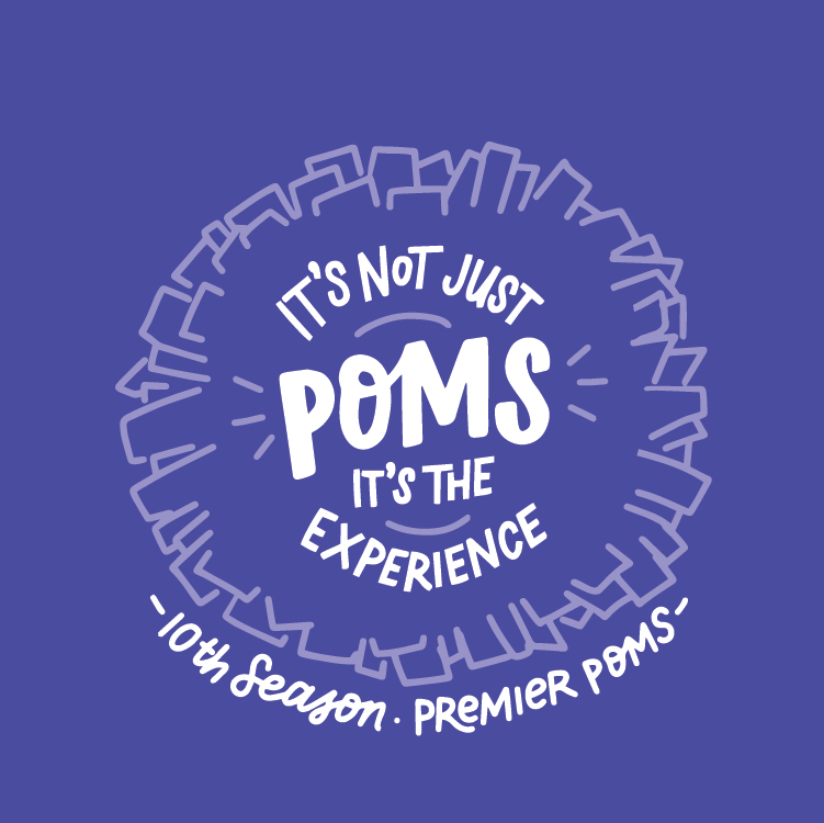 PREMIER POMS - This dance team program strives to bolster self esteem of the individual girl while promoting unity of her whole team. We believe in inspiring young girls to follow their passions as the go through their own life journey and created a t-shirt the girls could wear proudly.