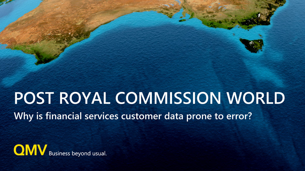 web-post-royal-commission-world-why-is-financial-services-customer-data-so-prone-to-error-qmv.jpg