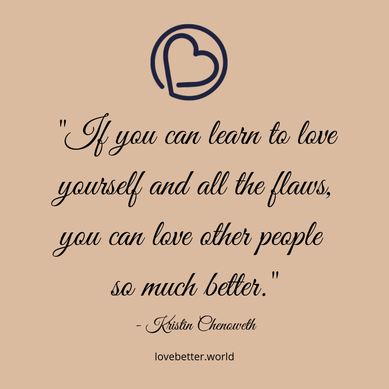 _If you can learn to love yourself and all the flaws, you can love other people so much better._.png