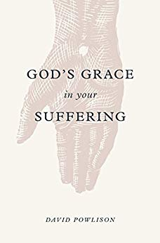 God's Grace in Your Suffering, David Powlison