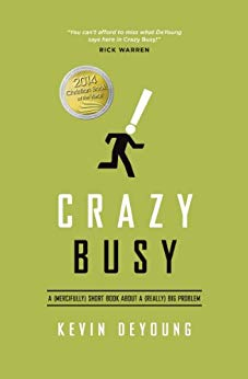 Crazy Busy: A (Mercifully) Short Book about a (Really) Big Problem, Kevin Deyoung