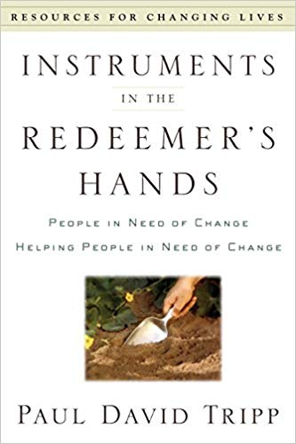 Instruments In The Redeemer's Hands, Paul Tripp