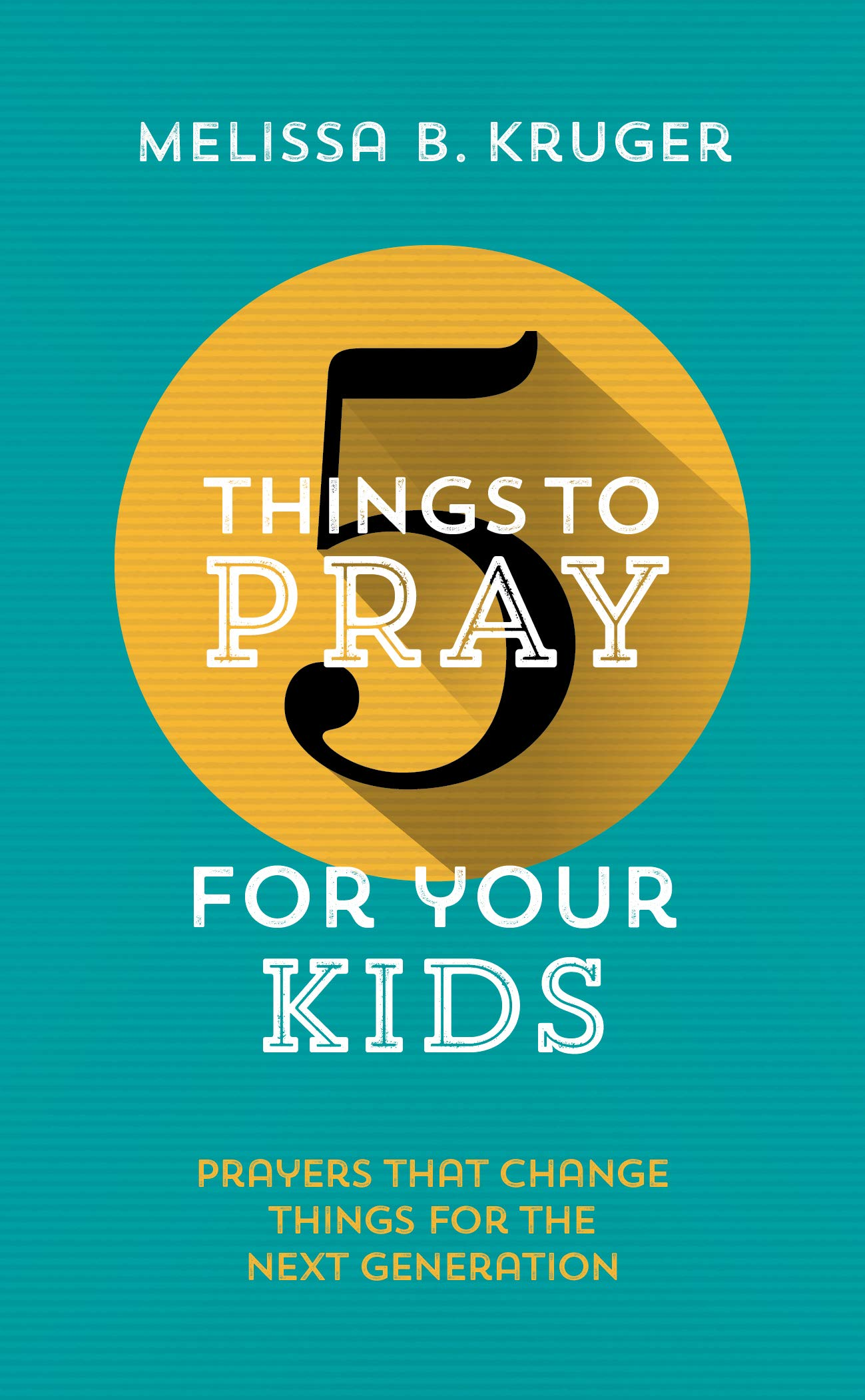 5 Things to Pray for Your Kids, Melissa Kruger