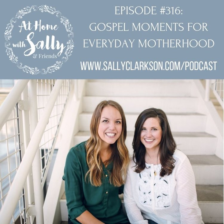 AT HOME WITH SALLY & FRIENDS - Sally Clarkson talked with Emily and Laura from Risen Motherhood about the ups and downs of motherhood and how to bring the love and grace of God into each moment.