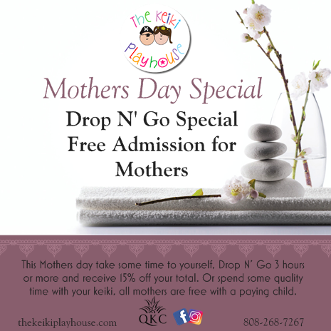 Mother's Day Special  Sunday May 12  Take some time for yourself Drop N' Go 3 hours or more and receive 15%off. Or spend quality time with your keiki. Mothers are FREE!