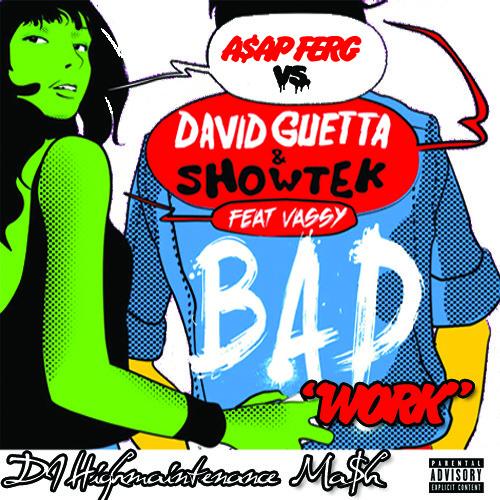 Bad Work (DJ Highmaintenance Mash)