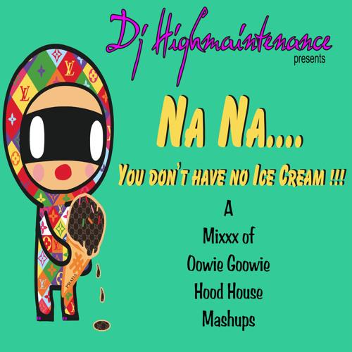 Na Na You Don't Have No Ice Cream (DJ Highmaintenance Mash)