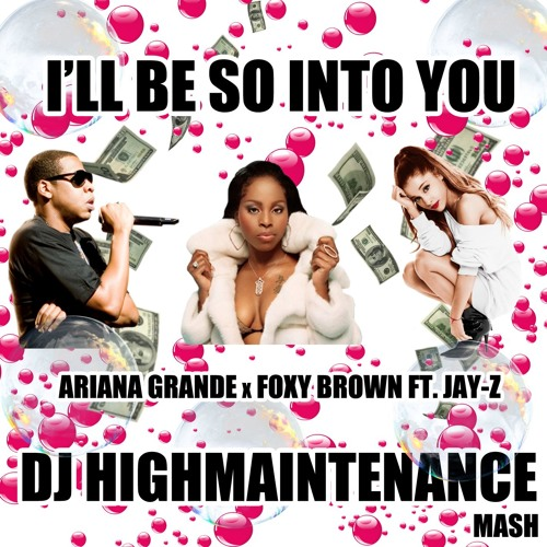 I'll Be So Into You (DJ Highmaintenance Mash)