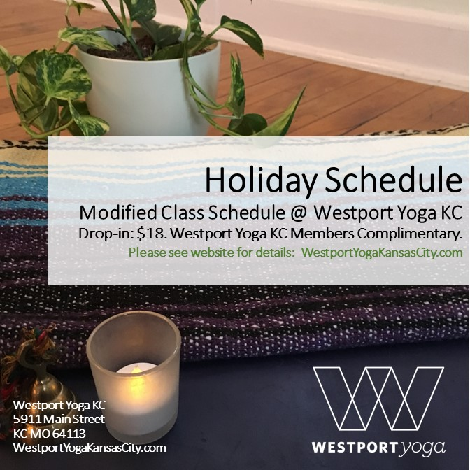 - At Westport Yoga KC, we value family and community. We believe that our Westport Yoga KC Community is our FAMILY. We are pleased to spend time with you during holidays with a modified Holiday Schedule.