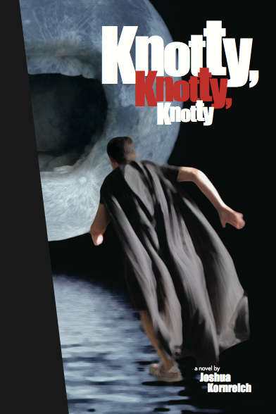 """KNOTTY, KNOTTY, KNOTTY  (Black Mountain Press, 2014)     Buy Now     In this lingual trifecta of kinetic rhythm, acoustic precision and stylistic singularity, Joshua Kornreich lures us into the tumultuous psyche of a cape-wearing, orally-obsessed philanderer whose mouth and heart ache for meaning in a life marred by both maternal absence and fraternal suicide. With a narrative that bobs and weaves between past and present, vaudeville and violence, triumph and trauma, Kornreich's unnamed protagonist deploys a darkly comedic arsenal of repeated tropes and turns of phrase to candidly reveal the deluge of idiosyncrasies that have plagued his life, as well as the eccentric characters and everyday objects that have both inhabited and consumed it: namely, an """"avant-garde"""" drum-playing brother; a dysfunctional, ticket-scalping father; a sensual, overbearing nanny; a fatherless, deaf-mute gal pal; a scrambled-up analog cable box; a vibrating """"metal comb;"""" a shadowing dog; an omniscient man in black; and, last but certainly not least, a cunnilingus-crazed missus. The sum of these revelations is a profound portrayal of a man struggling to descramble a scrambled-up universe in which the haves are those with Channel 1 and the have-nots are those without it. With this warped black-and-white view of the world, a world in which patience is a virtue and intimacy a burden, the orally- and aurally-swamped antihero discovers that the only sensible way to go about living is to persevere and make his mark."""