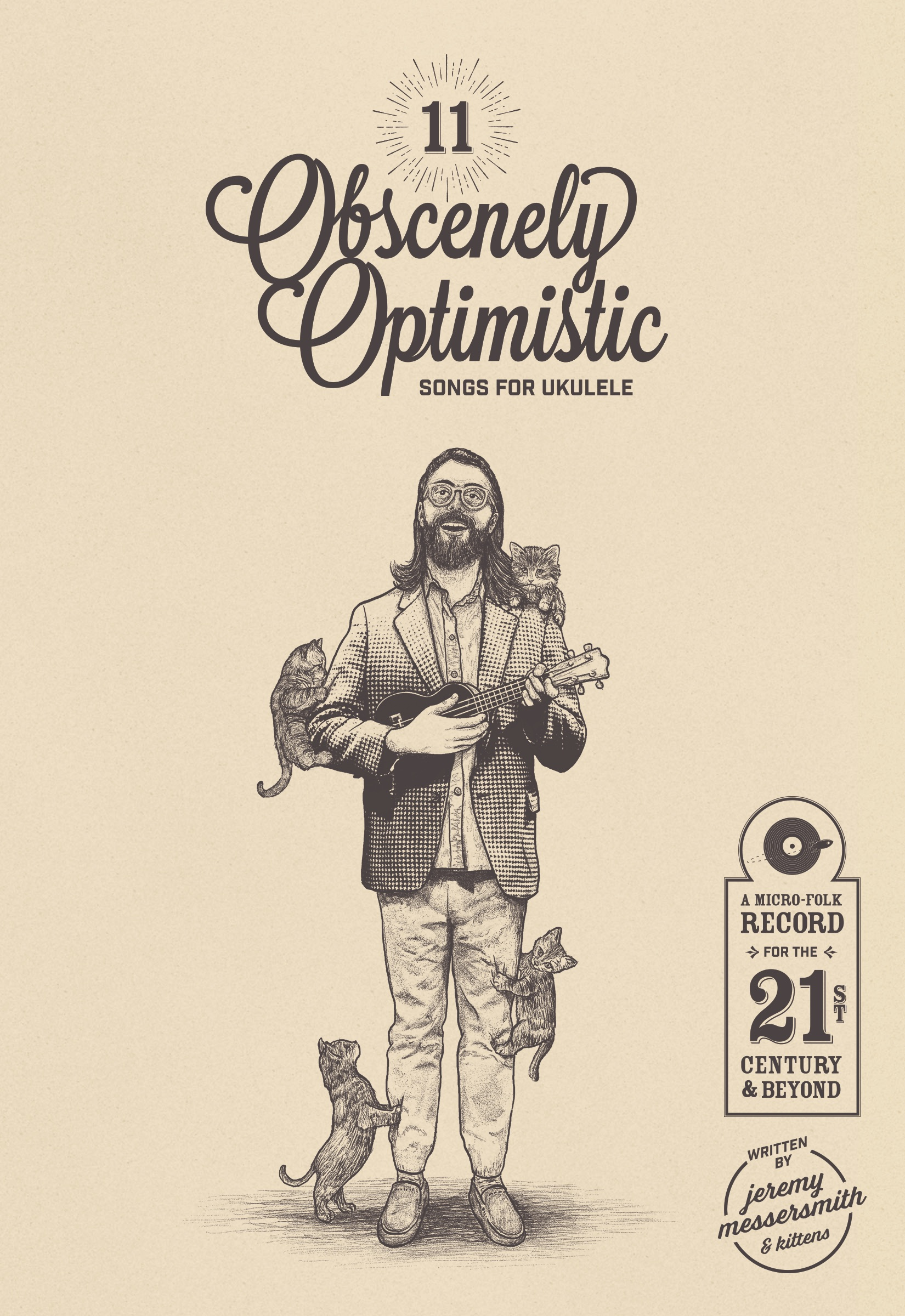 11 Obscenely Optimistic Songs For Ukulele: A Micro-Folk Record For the 21st Century And Beyond - Listen to the album on all digital outlets here: .Download the songbook as a free pdf by clicking on the image right over there «««