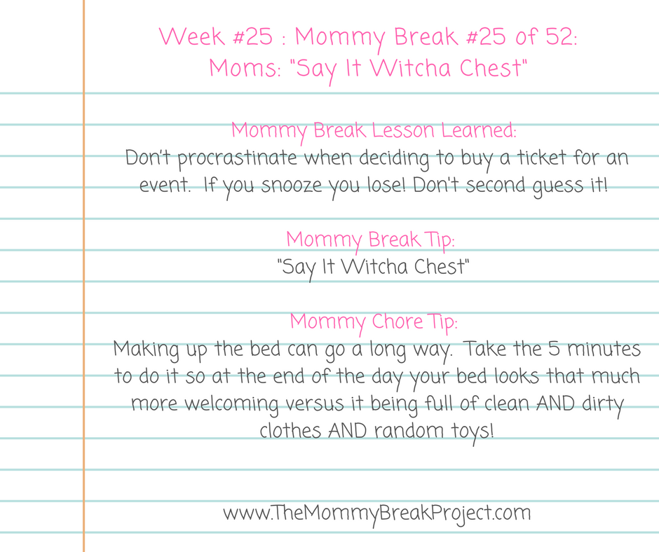 Week #25 _ Mommy Break #25 of 52_ Moms_ %22Say It Witcha Chest%22.png