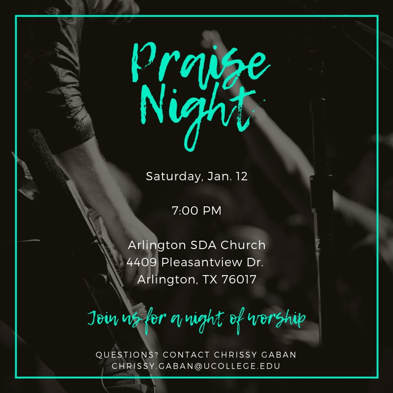 PRAISE NIGHT WITH THE WELL   All are invited to an evening of praise and worship music with  The Well  from Union College, Saturday, January 12th, 7:00PM, at Arlington Seventh-day Adventist Church, 4409 Pleasantview Drive, Arlington, TX 76017-1427. The concert is free and open to the community, thanks in part to Union College, Burton Adventist Academy, UG Youth, and Younger Generation Church.