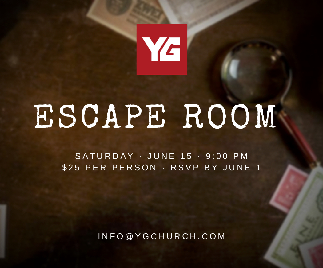 ESCAPE ROOM w/ YOUNG PROFESSIONALS OF DFW // JUNE 15TH 9PM   Join Younger Generation Church's   Young Professionals of DFW   for their Escape Room social event, June 15, 2019 at 9:00 PM. The experience will be held at EscapeXperience, 1201 Airport Fwy #203 Euless, Texas 76040 214-501-0445. Space is limited so RSVP as soon as possible to reserve your spot.  Group tickets are just $25 per person but space is limited. Email info@ygchurch.com for more information and  RSVP at fb.ygchurch.com . Once you  RSVP , you will be connected to the event coordinator and will pay the event coordinator directly. Young Professionals of DFW has escape rooms booked from 9:00-10:00 PM. Please plan to arrive at least 30 minutes early to find parking and find the group at EscapeXperience. For those who either don't RSVP in time for a spot or who rather just join the group for dinner, YP will be meeting at Waffle House [204 Huffman Dr. Euless, Texas 76040] for dinner and fellowship at 10:15 PM.  For event specific questions, feel free to contact the event coordinator, Zak Northrop, by emailing ZakNorthrop@gmail.com or calling 817-975-5830.