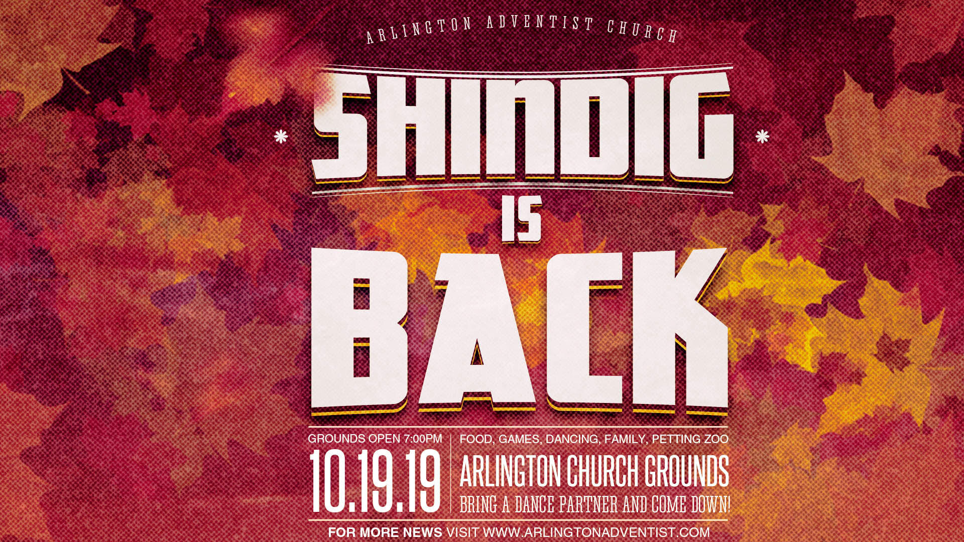 Shindig: A Texas-size Party October 19, Saturday, 7:00PM  Arlington Seventh-day Adventist Church Grounds 4409 Pleasantview Drive, Arlington, TX 76017  Free event:  https://arlingtonadventist.squarespace.com/events/2019/9/23/shindig-a-texas-size-party  Facebook:  https://www.facebook.com/events/1194506114065917/   Enjoy Shindig, a Texas-size party. Shindig has something for everyone. For the kids, we will have face painting, bounce houses and a petting zoo. For the adults, lawn games and line dancing will be the order of the evening. For everyone, great food, wonderful fellowship and to capture the fun of the evening, a photobooth.
