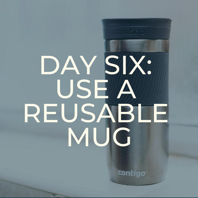 A Zero Waste Life. USE A REUSABLE MUG