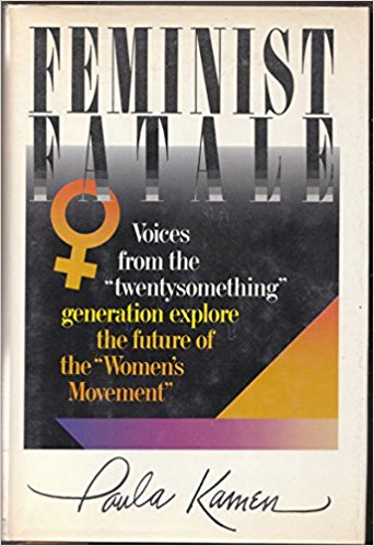 "Feminist Fatale: Voices from the 20something Generation Explore the Future of the Women's Movement - Noted as the first post-Boomer, Gen X, or ""Third Wave"" feminist book (published in fall 1991, before the term ""Third Wave"" was coined). Praised by Susan Faludi and Naomi Wolf, the book was widely covered and reviewed, in such publications as the Washington Post, Elle, and Time. Relevant to all future generations about the challenge of overcoming the stigma of the word ""feminism,"" preserving past gains, and making future progress. Also makes a case for the organized women's movement making a deliberate effort and priority to pass the torch. Written when I was 23 years old, this book explores a central conflict of Generation X women and those to follow: resistance to the label of ""feminist,"" but then support of the ideals of the women's movement. Like Her Way, it is based on hundreds of original issues with a diversity of young women and incorporates current research and pop culture trends. Both books have been used as a textbook at many colleges."