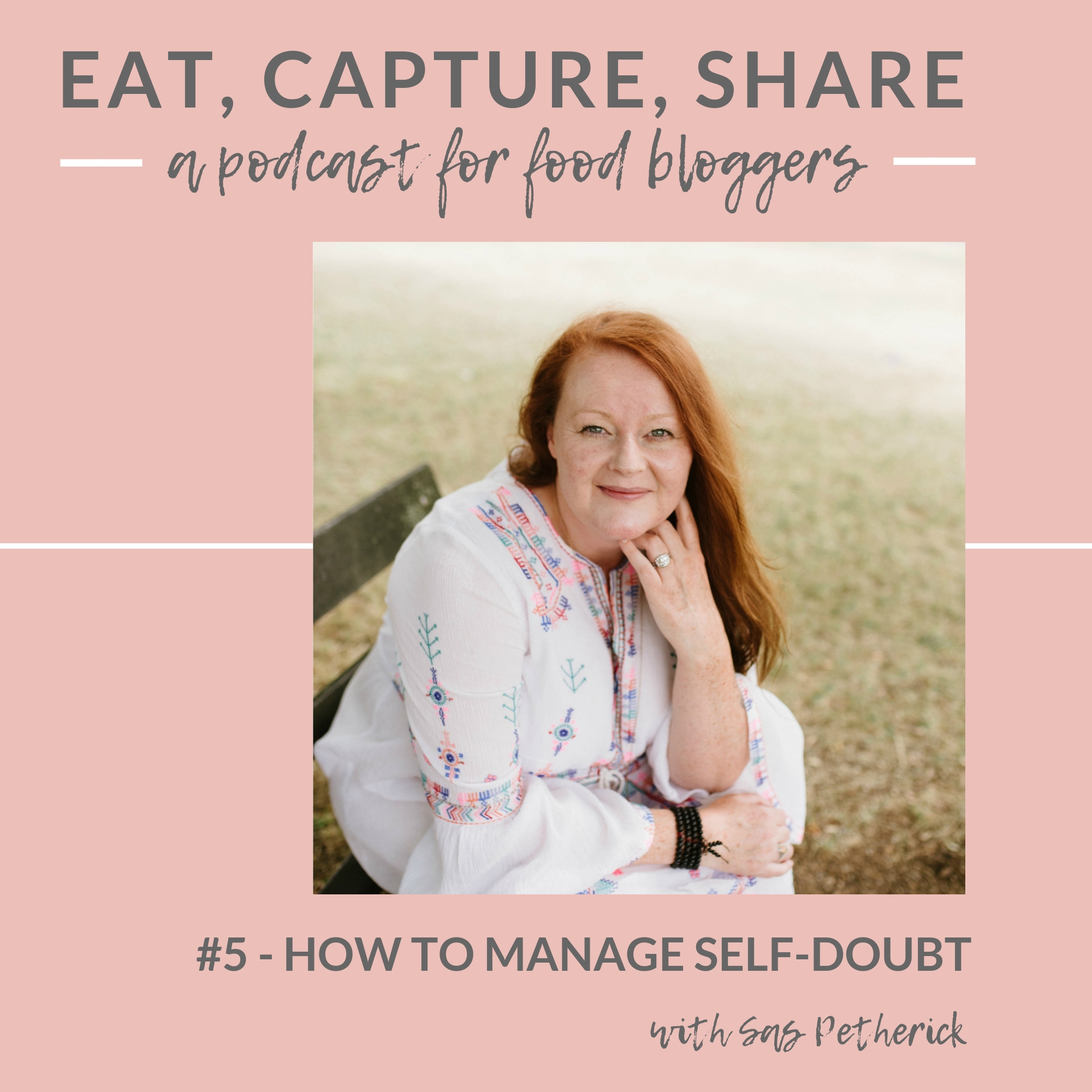 How to manage self doubt on instagram - Eat, Capture, Share food blogger podcast