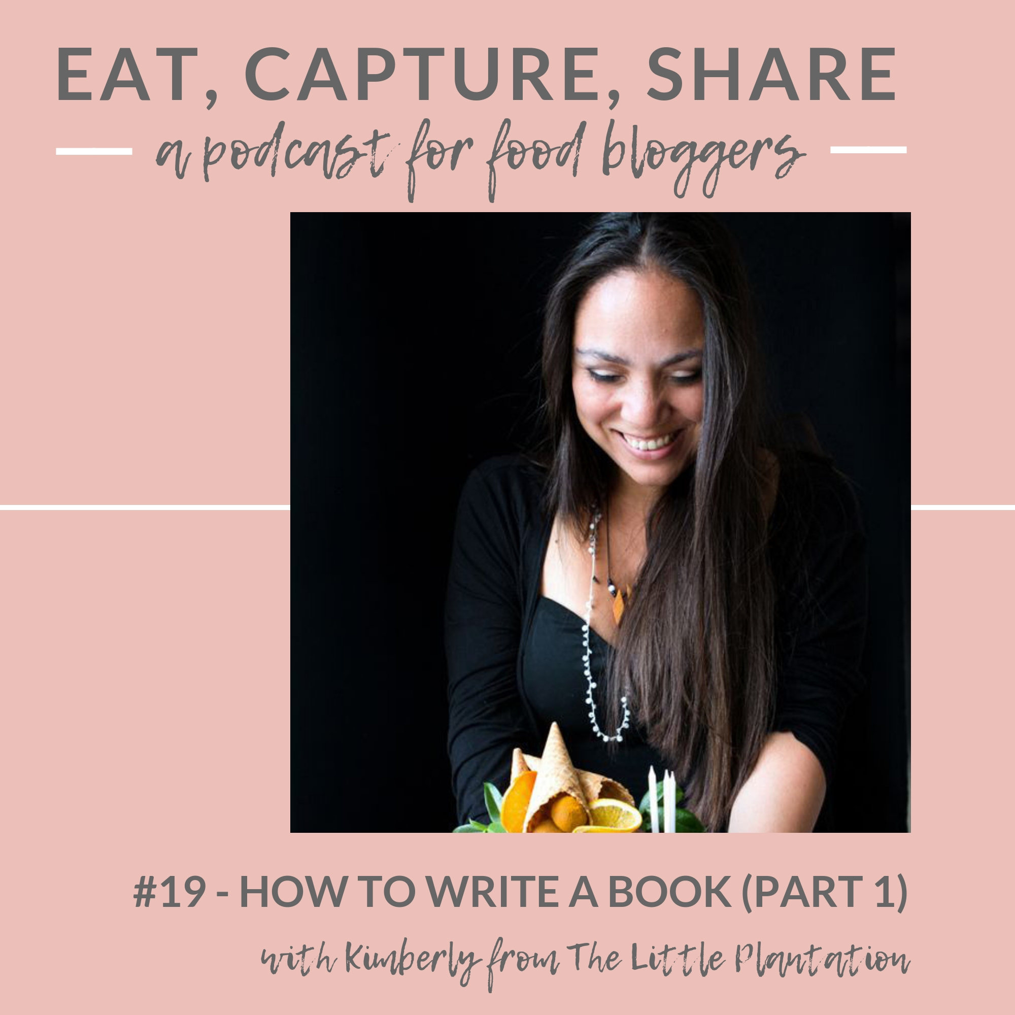 How to write a book proposal, 5 tips - Eat, Capture, Share podcast for food bloggers with Kimberly of the Little Plantation