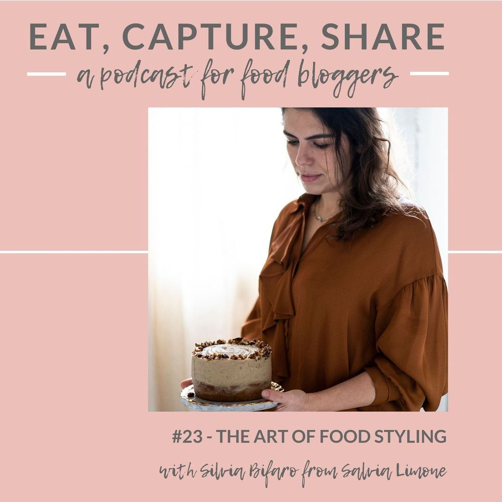 Learn the art of food styling - Eat, Capture, Share podcast