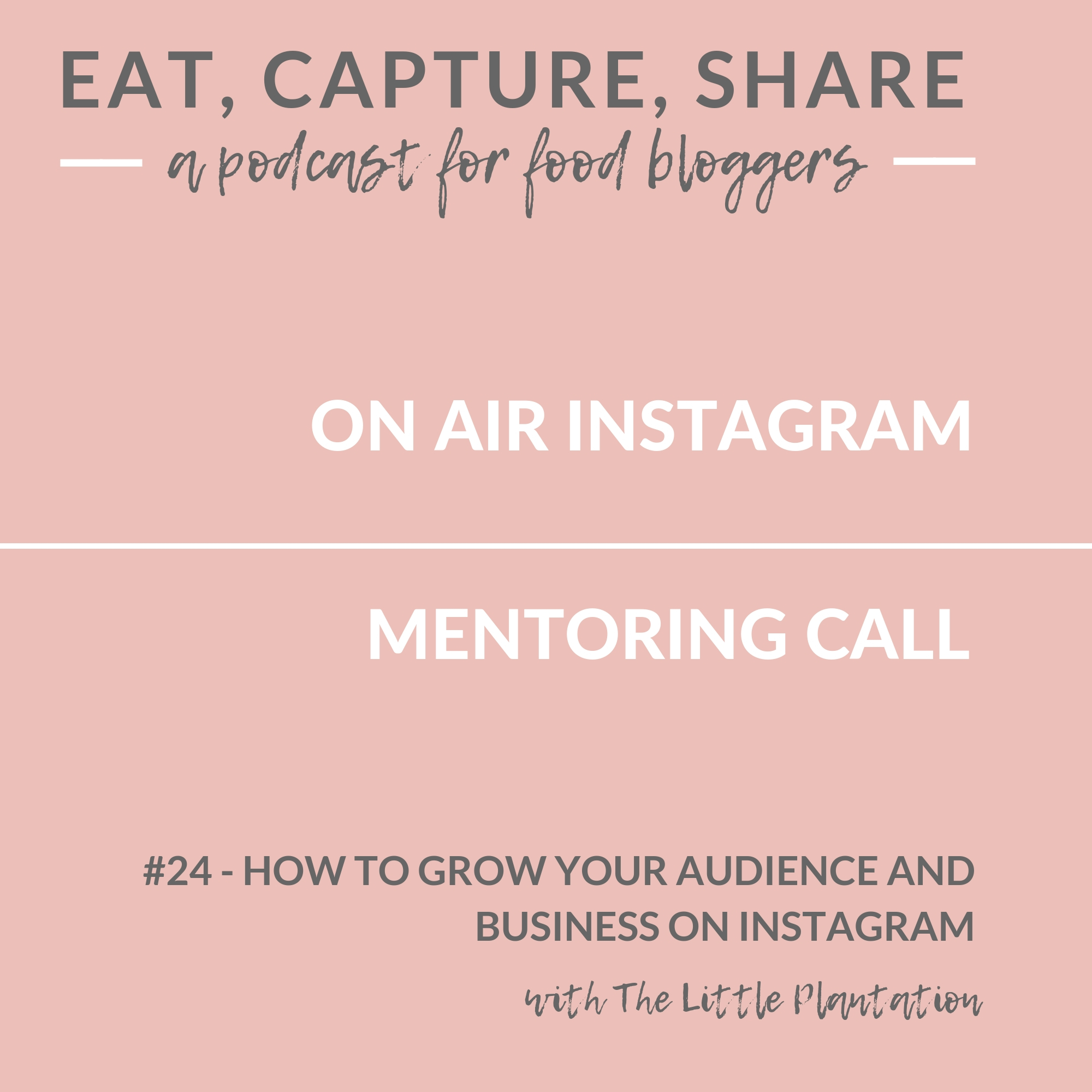 How to grow your instagram audience and business through social media - Eat, Capture, Share - a podcast for food bloggers